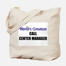 Worlds Greatest CALL CENTER MANAGER Tote Bag