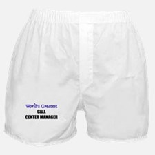 Worlds Greatest CALL CENTER MANAGER Boxer Shorts