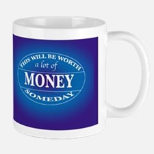 THIS will be worth a lot of money someday Mug