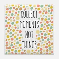Collect Moments Not Things Tile Coaster