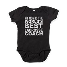 My Mom Is The Worlds Best Lacrosse Coach Baby Body