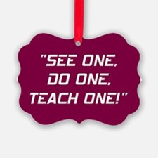 SEE ONE, DO ONE... Ornament