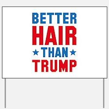 Better Hair Than Trump Yard Sign