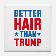 Better Hair Than Trump Tile Coaster