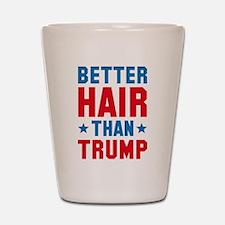 Better Hair Than Trump Shot Glass
