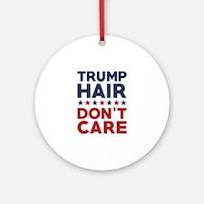 Trump Hair Don't Care Ornament (Round)