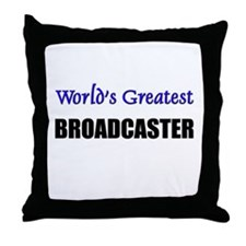 Worlds Greatest BROADCASTER Throw Pillow