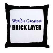 Worlds Greatest BRICK LAYER Throw Pillow