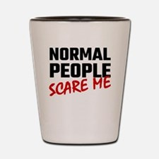 Normal people scare me Shot Glass