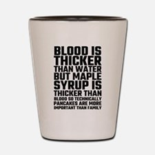 Blood Is Thicker Than Water Pancakes Shot Glass