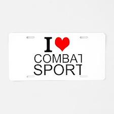 I Love Combat Sports Aluminum License Plate