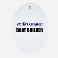 Worlds Greatest BOAT BUILDER Oval Ornament
