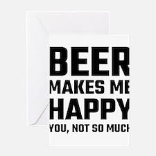 Beer Makes Me Happy Greeting Cards