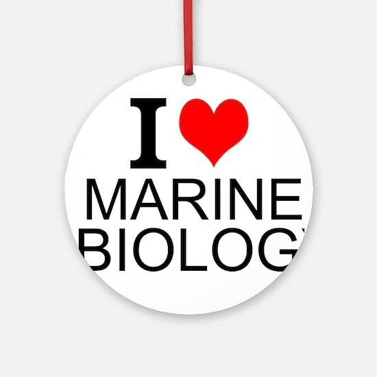 I Love Marine Biology Round Ornament