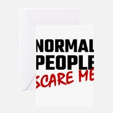 Normal People Scare Me Greeting Cards