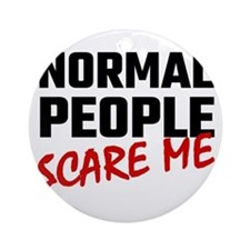 Normal People Scare Me Round Ornament