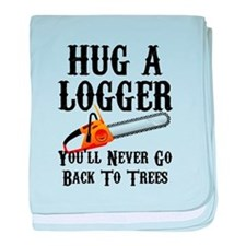 Hug A Logger You'll Never Go Back To baby blanket