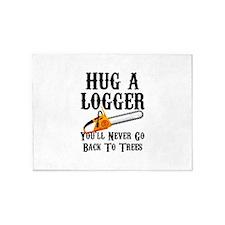 Hug A Logger You'll Never Go Back T 5'x7'Area Rug