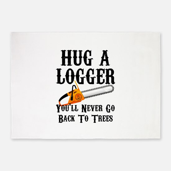 Hug A Logger You'll Never Go Back T 5'x7'Area Rug