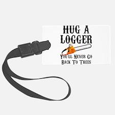 Hug A Logger You'll Never Go Bac Luggage Tag