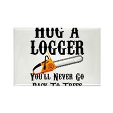 Hug A Logger You'll Never Go Back To Trees Magnets