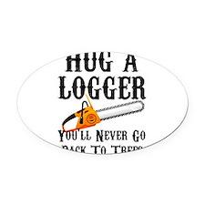 Hug A Logger You'll Never Go Back Oval Car Magnet