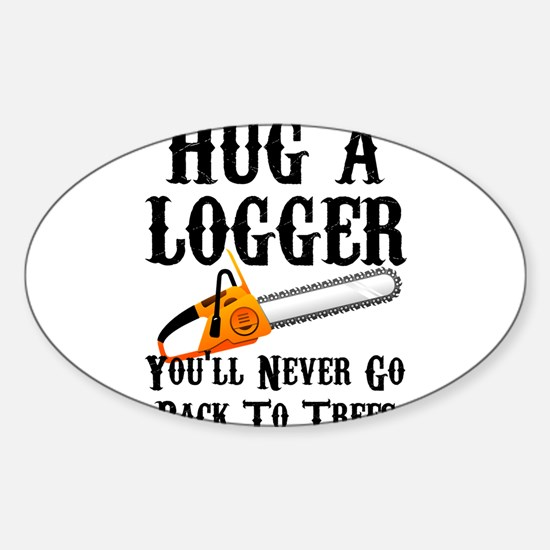 Hug A Logger You'll Never Go Back To Trees Decal