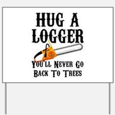 Hug A Logger You'll Never Go Back To Tre Yard Sign