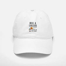 Hug A Logger You'll Never Go Back To Trees Baseball Baseball Cap