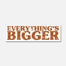 Everything's Bigger in Texas Car Magnet 10 x 3