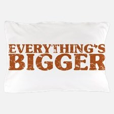 Everything's Bigger in Texas Pillow Case