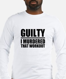 Guilty I Murdered that workout Long Sleeve T-Shirt