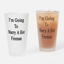 I'm Going To Marry A Hot Fireman  Drinking Glass