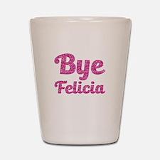 Bye Felicia Funny Pink Glitter Shot Glass