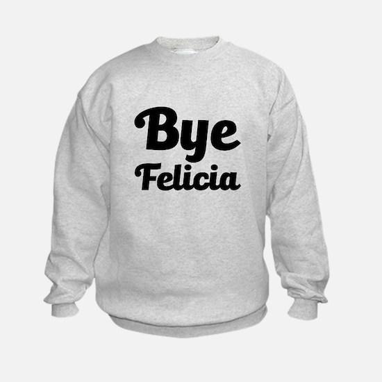 Bye Felicia Funny Sweatshirt
