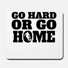 Go Hard Or Go Home Basketball Mousepad