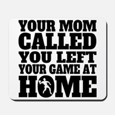 You Left Your Game At Home Racquetball Mousepad