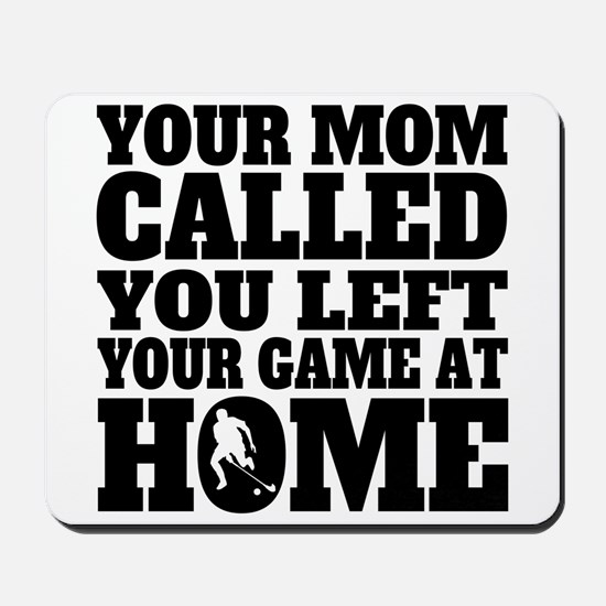 You Left Your Game At Home Field Hockey Mousepad