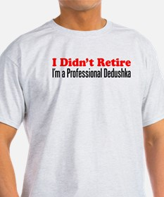 Didn't Retire Professional Dedushka T-Shirt