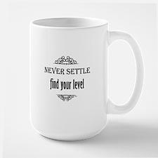 Never Settle find your level Mug