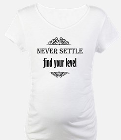 Never Settle find your level Shirt