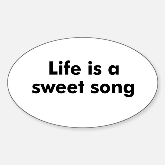 Life is a sweet song Oval Decal