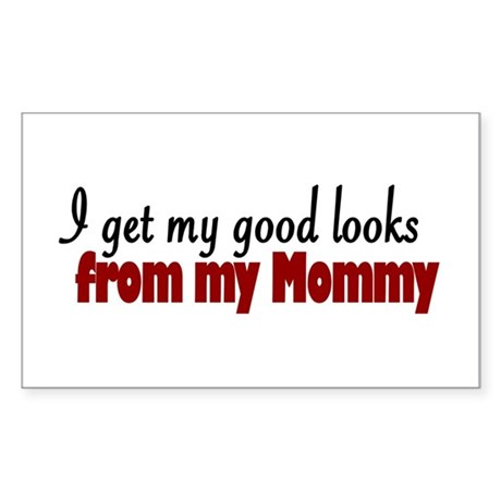 Good Looks from Mommy Rectangle Sticker