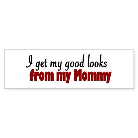 Good Looks from Mommy Bumper Sticker