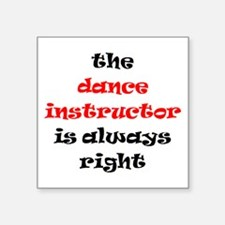 "dance instructor right Square Sticker 3"" x 3"""