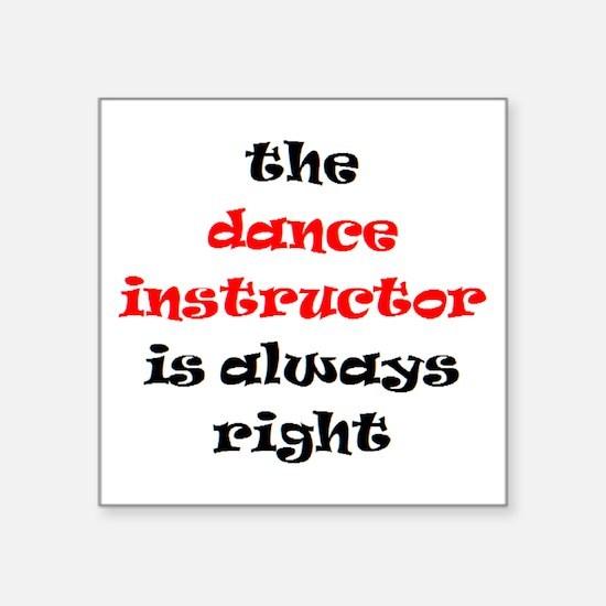 "dance instructor right Square Sticker 3"" x 3"""