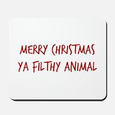Merry Christmas Ya Filthy Animal Mousepad