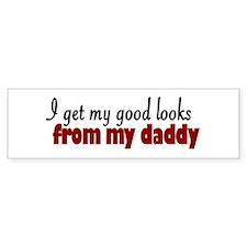 Good Looks from Daddy Bumper Bumper Sticker