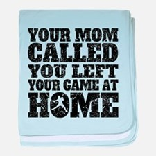 You Left Your Game At Home Baseball baby blanket