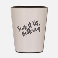 Suck It Up, Buttercup Shot Glass